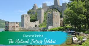 Golubac fortress, discover Serbia